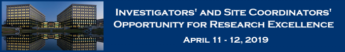 Investigators' and Site Coordinators' Opportunity for Research Excellence: April 11-12, 2019