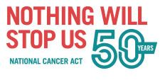50th Anniversary of the National Cancer Act - Nothing Will Stop Us