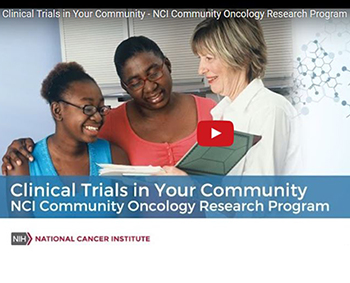 Video still of the Clinical Trials in Your Community - NCI Community Oncology Research Program video.